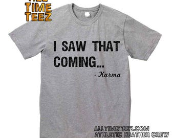 Karma Shirt. I Saw That Coming. Funny Karma Shirt. Karma tshirt. I saw that Karma shirt. Funny Slogan Shirt. Funny Graphic  Ships from USA