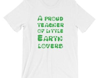 Earth Day 2018 Shirt for Teachers - A Proud Teacher of Little Earth Lovers - Cute Men Teacher Earth Day and Environmental Tshirt