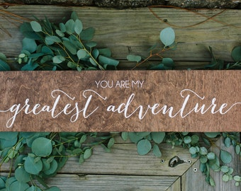 You are my greatest adventure - Wooden Wedding Signs - Wood