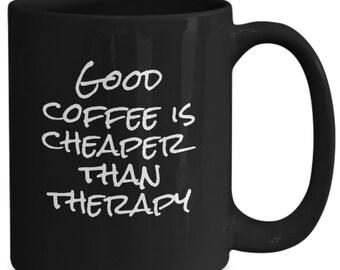 Bon café est moins cher que la thérapie - tasse à café drôle