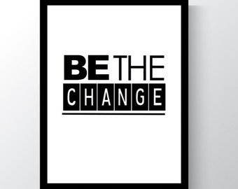 Be The Change, Digital Print, Wall Art, Printable Art, Wall Decor, Inspirational Art, Home Decor, black and white, inspirational