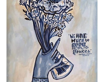 We Have Much to Hope from the Flowers  • Arthur Conan Doyle quote print • Victorian style art • giclee • floral • whimsical • flower series