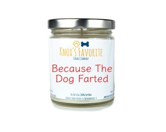 Funny Candle, Because The Dog Farted, Scented Candle, Dog Lover Gift, Dog Owner Gift, Animal Rescue Candle, Pet Gift, Dog Gift, Gift for Him
