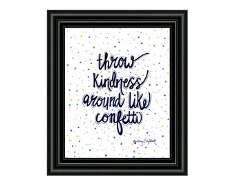 Printable Art Download - Inspirational Quote Art Print - PDF Instant Download - Throw Kindness Around Like Confetti - Drawing - Calligraphy