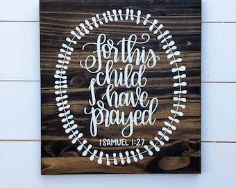 For this child I have Prayed - Nursery Wood Sign I Samuel 1:27