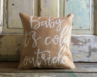 Pillow Cover | Baby It's Cold Outside pillow | Burlap Pillow | Christmas Pillow | Holiday Decor | Winter pillow | Farmhouse Christmas