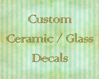 Waterslide Decals for use on Kiln Fired Pottery, Fused Glass or Enamel - Custom