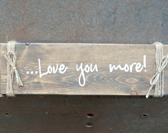 Love you more! | Wood Signs | Rustic Sign | Love Sign | Photo Prop | Wedding Sign | Valentine's Day | Home Decor | Wall Decor | Mantel Decor