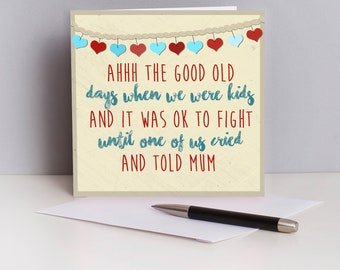 The Good Old Days Greetings Card - Card For Siblings - Brother - Sister - Brother's Birthday - Sister's Birthday - National Sibling Day