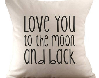Love you to the moon and back - Cushion Cover - 18x18 - Choose your fabric and font colour