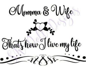 Momma and Wife that's how I live my Life