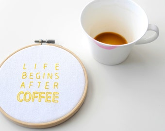 """life begins after coffee 5"""" yellow embroidery hoop art"""
