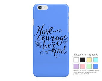 Have Courage and Be Kind Phone Case - Pastel Phone Case - Cinderella Movie Quote - iPhone 8 - Samsung Galaxy S9