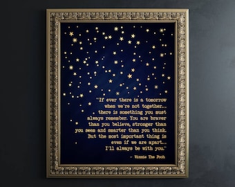 Winnie the Pooh Quote If ever there is tomorrow - Always Remember You Are Braver Than You Believe - Inspirational Quote Sign - Foil Print
