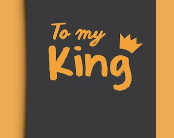 To My King - Greetings Card
