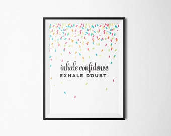 Inhale Confidence, Exhale Doubt Art Print   Confetti, Printable Quote, Office Decor, Inspirational, Home Decor, Gifts For Her