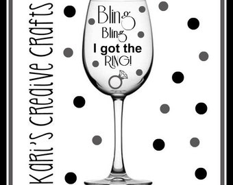 Bling Bling I got the Ring, Engagement Wine Glass,  Marriage, Engagement Glass, Wedding Glass, Bride to Be Glass, Fiance Wine Glass,