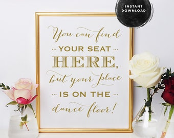 Printable Wedding Sign, Place Card Sign, Escort Card Sign, Reception Sign, You Can Find Your Seat Here But Your Place Is On The Dance Floor