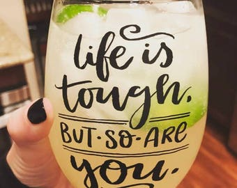 Life is tough but so are you glass