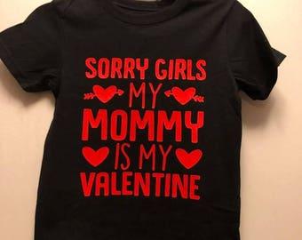valentine kids t shirt  -sorry girls my mommy is my valentine