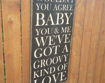 """Custom Carved Wooden Sign - """"Wouldn't You Agree Baby You & Me We've Got A Groovy Kind Of Love"""""""