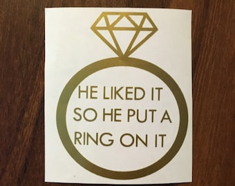 He liked it so he put a ring on it DECAL