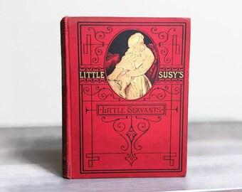 Little Susy's Little Servants - Antique Children's Book, Decorative Victorian Book