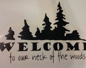 Welcome To Our Neck Of The Woods Welcome Wall Decal/Our Neck Of The Woods/ Welcome Sign