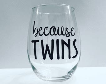 Because Twins Stemless Wine Glass - Mom Gift - Mom Life - Twins - Funny Mom Gift - Baby Shower Gift - Family With Twins - Mothers Day