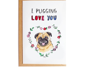 I Pugging Love You - A6 Blank Card - Watercolour