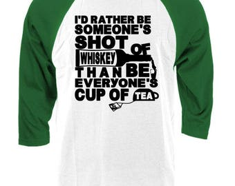 "I'd RATHER Be SOMEONE""S Shot Of WHISKEY - Raglan Baseball Style T-shirt tee"