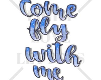 Calligraphy Print - Come Fly With Me, Brush Calligraphy, Art Print, Quote, Wall Art Decor, Inspirational Quote, Instant Download
