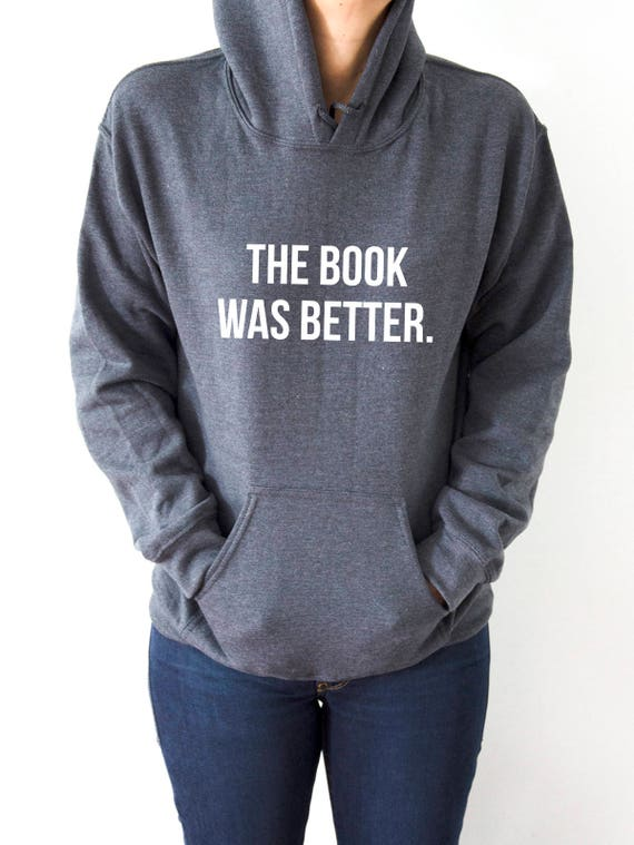 The book was better Hoodies with funny quotes sarcastic humor J97zq4