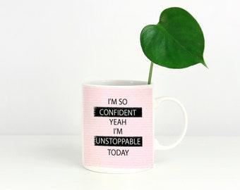 I'm so confident, Quote Mug, Inspirational Mug, Confident, Unstoppable, Sia, Coffee Mug, Tea Mug, Positivity