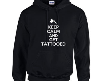 Keep Calm And Get Tattooed Mens Hoodie  Funny