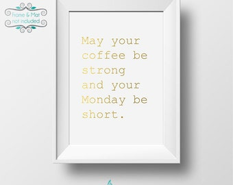 May Your Coffee be Strong and Your Monday be Short Gold Foil 5 x 7 Print