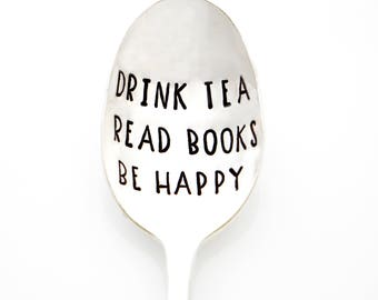 Drink Tea Read Books Be Happy spoon. Hand Stamped Book Lover Gift for Readers.
