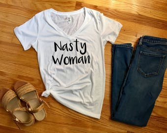 Nasty woman t-shirt, political graphic tees, funny feminist, clinton supporter shirts, feminist graphic tees, anti trump shirts