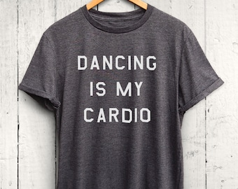 Dancing Is My Cardio Tshirt, Dancing Tshirt, Cute Dance Shirt, Funny Dancing Shirt, Dance Workout Shirt, Dance Cardio Shirt
