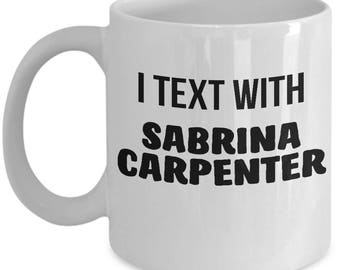 I Text With Sabrina Carpenter Mug - Ceramic Mug For Coffee And Tea, 11oz and 15oz, Made In The USA