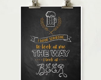 I want someone to look at me the way I look at beer quote, humorous Chalk Board Print, Bar Art, Man Cave Beer Print INSTANT DOWNLOAD