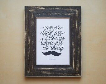 Never Half-Ass Two Things, Whole-Ass One Thing - Ron Swanson from Parks and Rec - Print of Original Handlettered Art, Wall Art, Decor