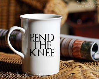 Bend The Knee Adhesive Decal DIY Coffee Cup Wine Glass Tumbler Mug Do It Yourself Drinkware Mom Stemless Teacup Martini Game of Thrones