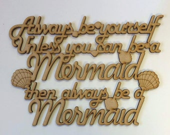 Always be yourself unless you can be a mermaid, then always be a mermaid