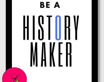 BE A HISTORY MAKER- Inspirational words, Scandinavian poster, word art, fast download