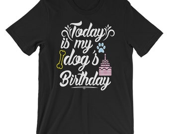 Today is my Dog's Birthday Shirt
