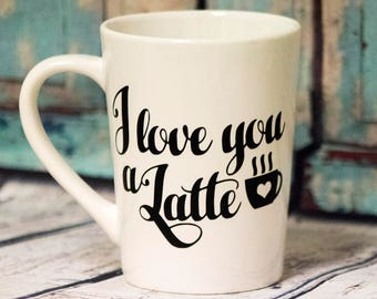 I Love You A Latte Coffee Mug with Vinyl Decal