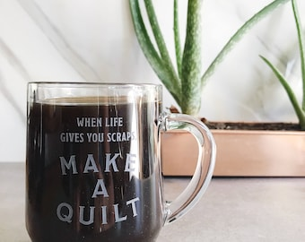 When life gives you scraps make a quilt. Glass Etched Coffee or Tea Mug. Quilters Mug. For Such A Time Designs