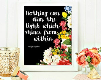 Printable Quotes, Maya Angelou Quote, Nothing can dim the light which shines from within 8x10 INSTANT