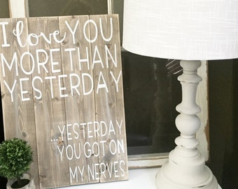 I love you more than yesterday...yesterday you got on my nerves wood sign, custom reclaimed wood sign